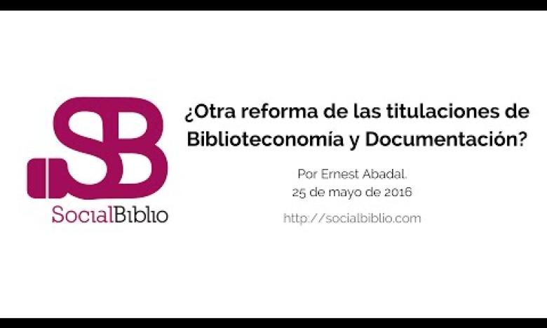 Embedded thumbnail for ¿Otra reforma de las titulaciones de Biblioteconomía y Documentación?