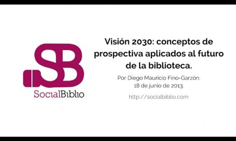 Embedded thumbnail for Visión 2030: conceptos de prospectiva aplicados al futuro de biblioteca